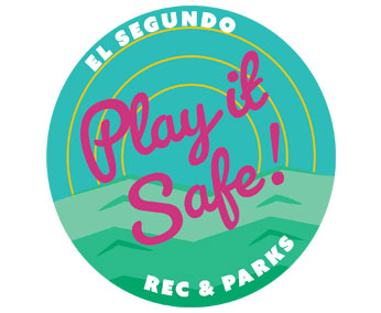 "El Segundo Recreation & Parks reminds parks visitors to ""Play it Safe!"""